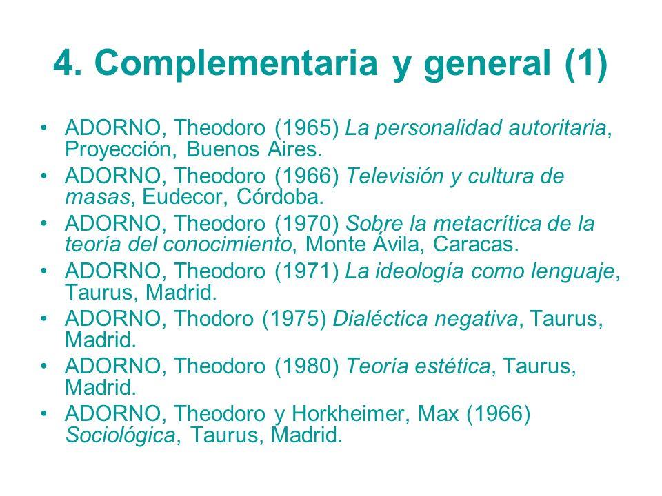 4. Complementaria y general (1) ADORNO, Theodoro (1965) La personalidad autoritaria, Proyección, Buenos Aires. ADORNO, Theodoro (1966) Televisión y cu