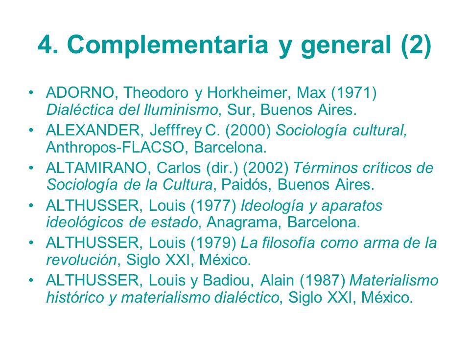 4. Complementaria y general (2) ADORNO, Theodoro y Horkheimer, Max (1971) Dialéctica del Iluminismo, Sur, Buenos Aires. ALEXANDER, Jefffrey C. (2000)