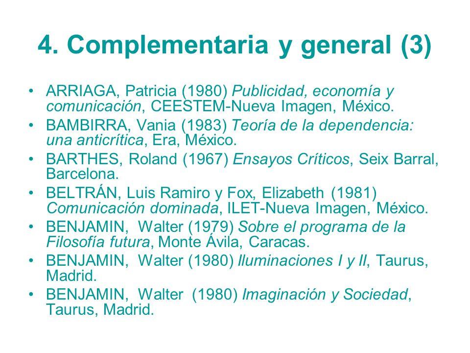 4. Complementaria y general (3) ARRIAGA, Patricia (1980) Publicidad, economía y comunicación, CEESTEM-Nueva Imagen, México. BAMBIRRA, Vania (1983) Teo