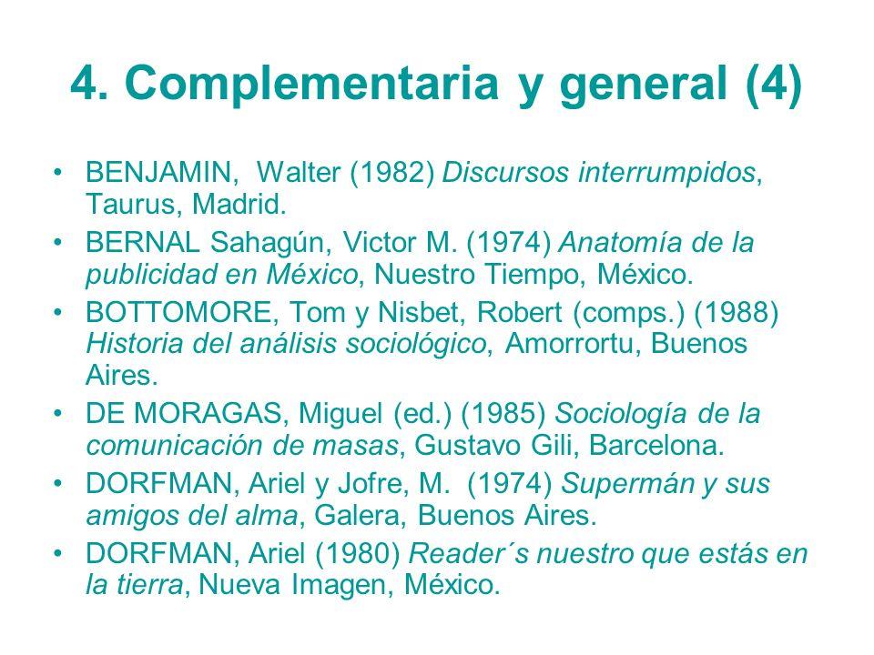 4. Complementaria y general (4) BENJAMIN, Walter (1982) Discursos interrumpidos, Taurus, Madrid. BERNAL Sahagún, Victor M. (1974) Anatomía de la publi