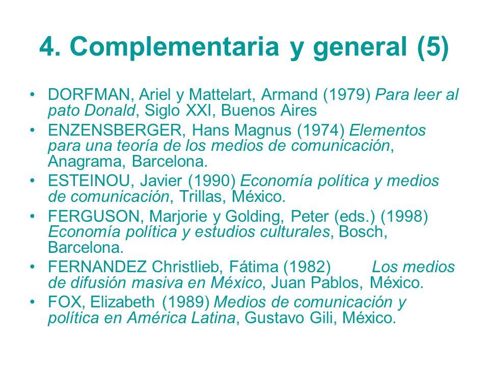 4. Complementaria y general (5) DORFMAN, Ariel y Mattelart, Armand (1979) Para leer al pato Donald, Siglo XXI, Buenos Aires ENZENSBERGER, Hans Magnus