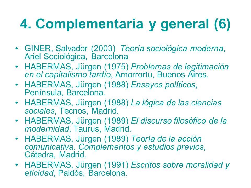4. Complementaria y general (6) GINER, Salvador (2003) Teoría sociológica moderna, Ariel Sociológica, Barcelona HABERMAS, Jürgen (1975) Problemas de l