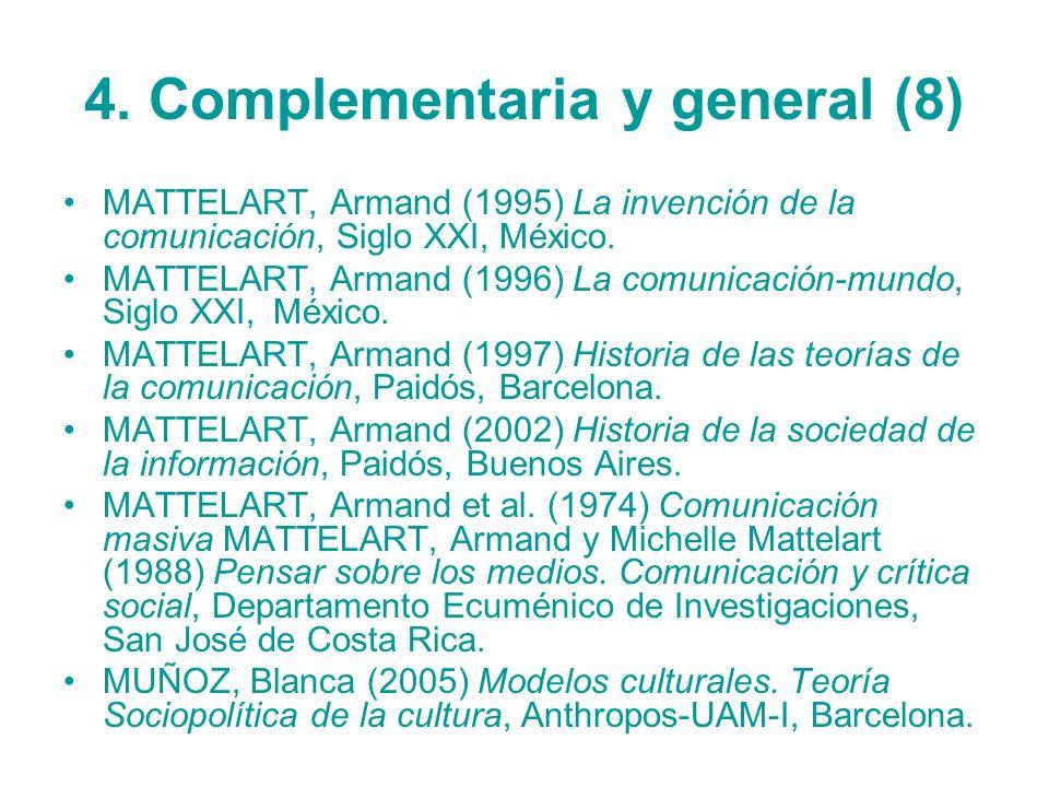 4. Complementaria y general (8) MATTELART, Armand (1995) La invención de la comunicación, Siglo XXI, México. MATTELART, Armand (1996) La comunicación-