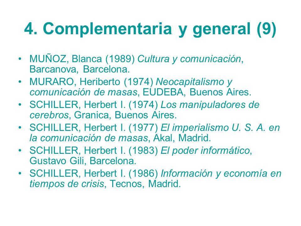 4. Complementaria y general (9) MUÑOZ, Blanca (1989) Cultura y comunicación, Barcanova, Barcelona. MURARO, Heriberto (1974) Neocapitalismo y comunicac