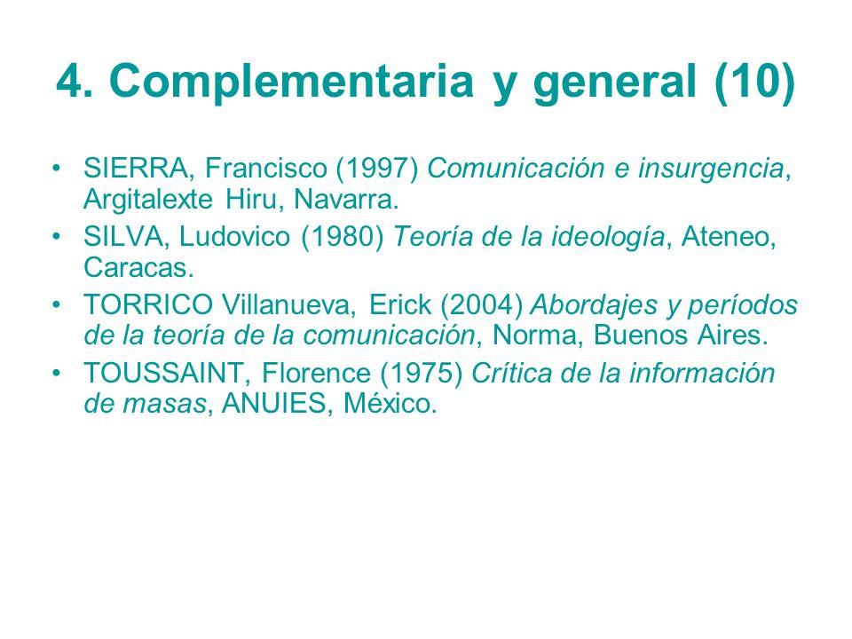 4. Complementaria y general (10) SIERRA, Francisco (1997) Comunicación e insurgencia, Argitalexte Hiru, Navarra. SILVA, Ludovico (1980) Teoría de la i
