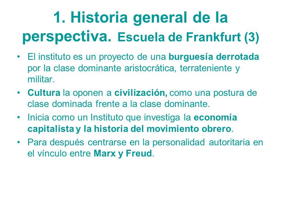 1. Historia general de la perspectiva. Escuela de Frankfurt (3) El instituto es un proyecto de una burguesía derrotada por la clase dominante aristocr