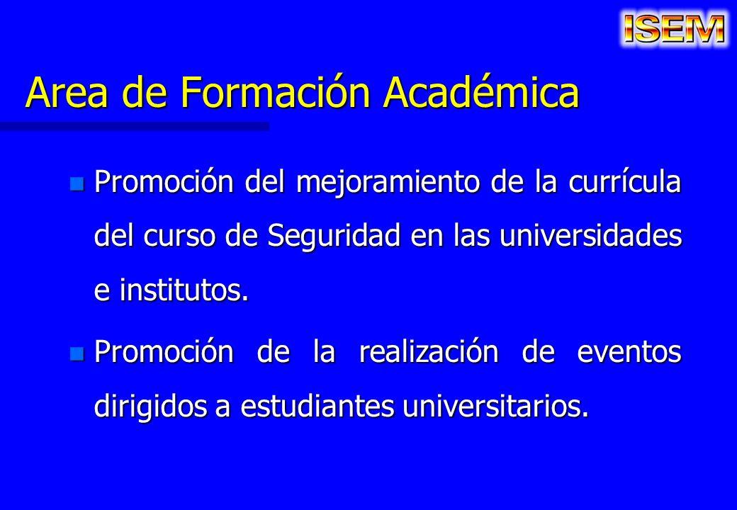 Area de Formación Académica n Promoción del mejoramiento de la currícula del curso de Seguridad en las universidades e institutos. n Promoción de la r