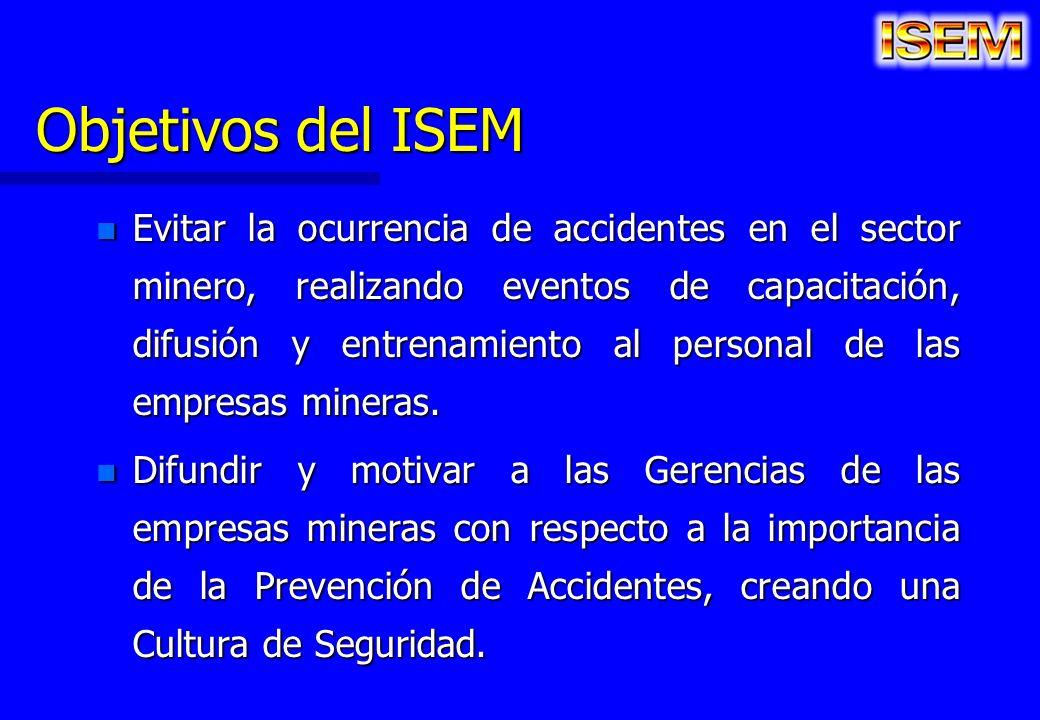Objetivos del ISEM n Evitar la ocurrencia de accidentes en el sector minero, realizando eventos de capacitación, difusión y entrenamiento al personal
