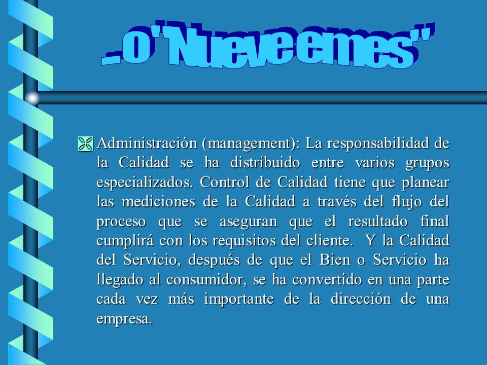 Ì Administración (management): La responsabilidad de la Calidad se ha distribuido entre varios grupos especializados.
