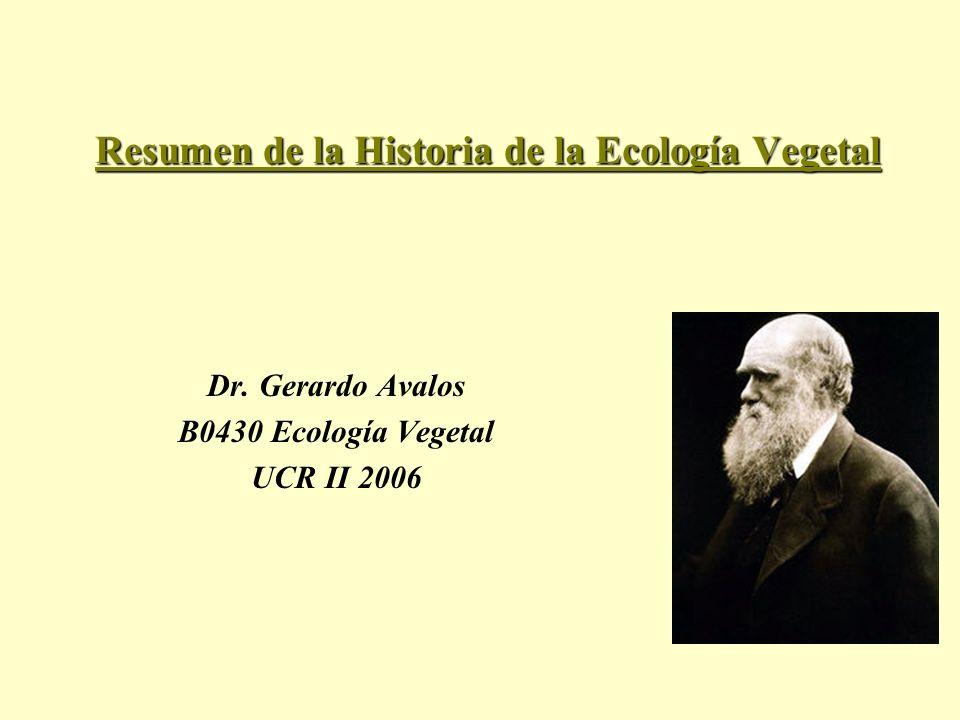 Resumen de la Historia de la Ecología Vegetal Dr. Gerardo Avalos B0430 Ecología Vegetal UCR II 2006