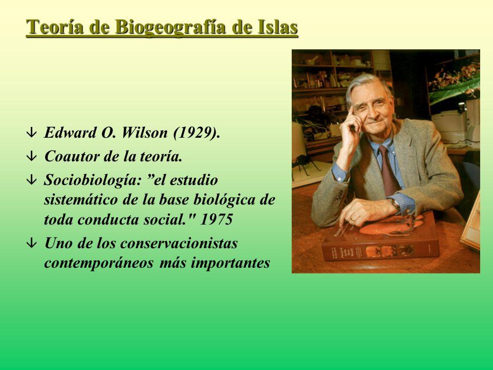 Teoría de Biogeografía de Islas â Edward O. Wilson (1929). â Coautor de la teoría. â Sociobiología: el estudio sistemático de la base biológica de tod