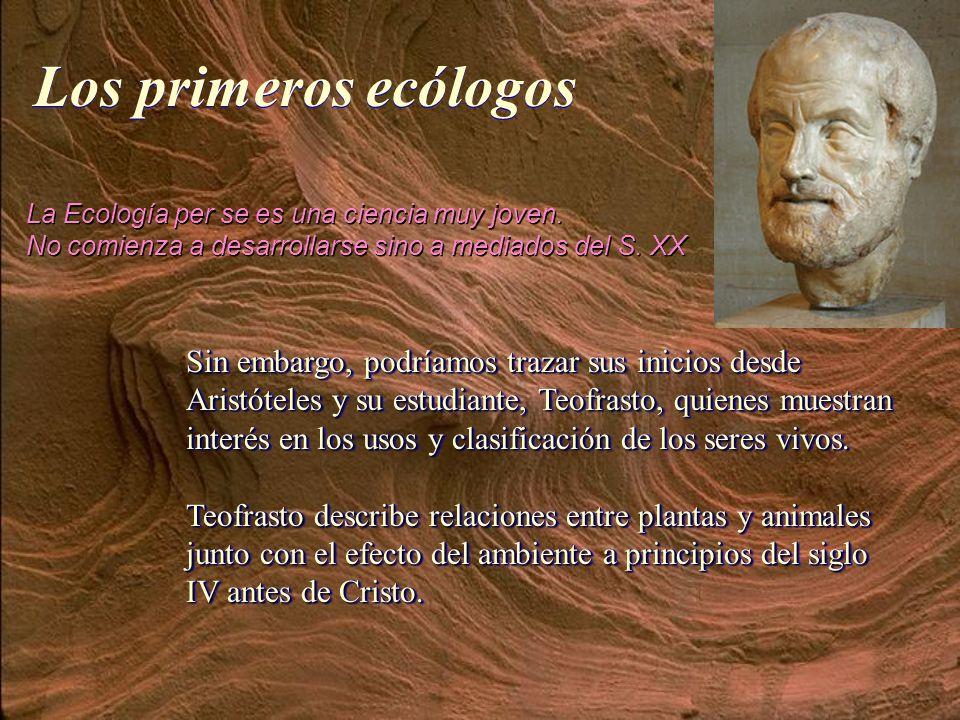 La Ecología per se es una ciencia muy joven. No comienza a desarrollarse sino a mediados del S. XX La Ecología per se es una ciencia muy joven. No com