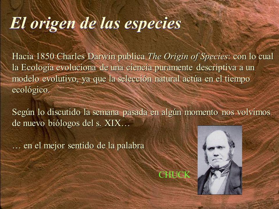 Hacia 1850 Charles Darwin publica The Origin of Species: con lo cual la Ecología evoluciona de una ciencia puramente descriptiva a un modelo evolutivo