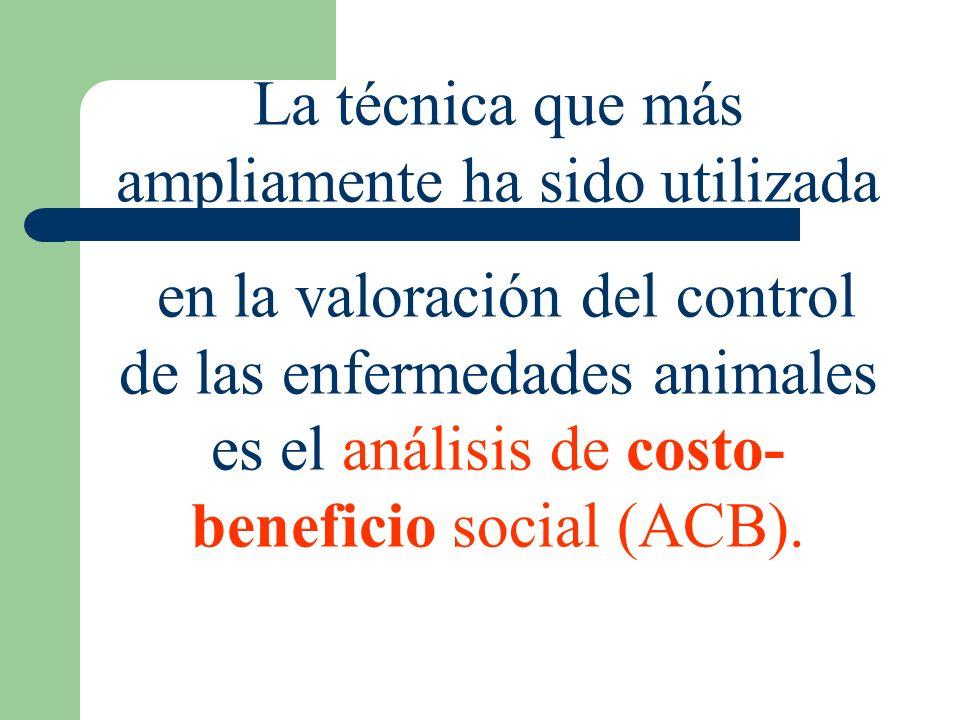 La técnica que más ampliamente ha sido utilizada en la valoración del control de las enfermedades animales es el análisis de costo- beneficio social (