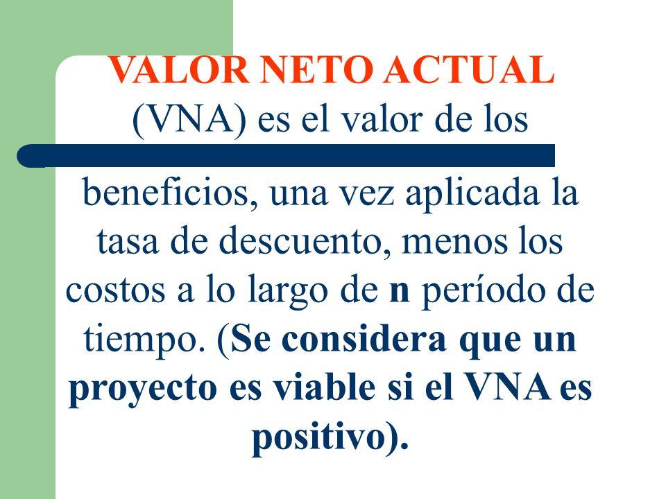 VALOR NETO ACTUAL (VNA) es el valor de los beneficios, una vez aplicada la tasa de descuento, menos los costos a lo largo de n período de tiempo. (Se