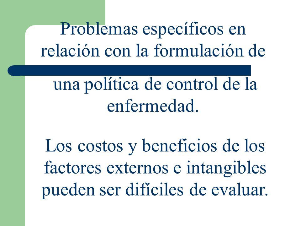 Problemas específicos en relación con la formulación de una política de control de la enfermedad. Los costos y beneficios de los factores externos e i