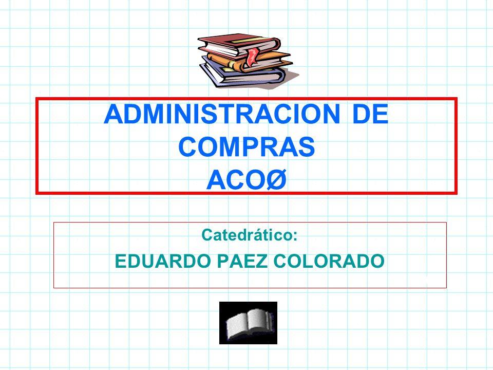 ADMINISTRACION DE COMPRAS ACOØ Catedrático: EDUARDO PAEZ COLORADO 164