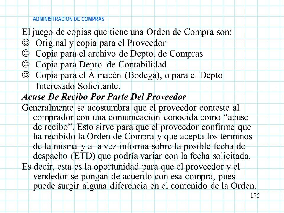 ADMINISTRACION DE COMPRAS El juego de copias que tiene una Orden de Compra son: Original y copia para el Proveedor Copia para el archivo de Depto. de