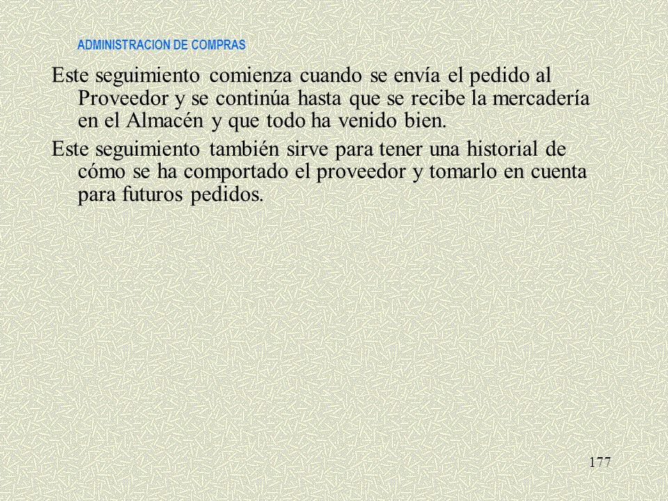 ADMINISTRACION DE COMPRAS Este seguimiento comienza cuando se envía el pedido al Proveedor y se continúa hasta que se recibe la mercadería en el Almac