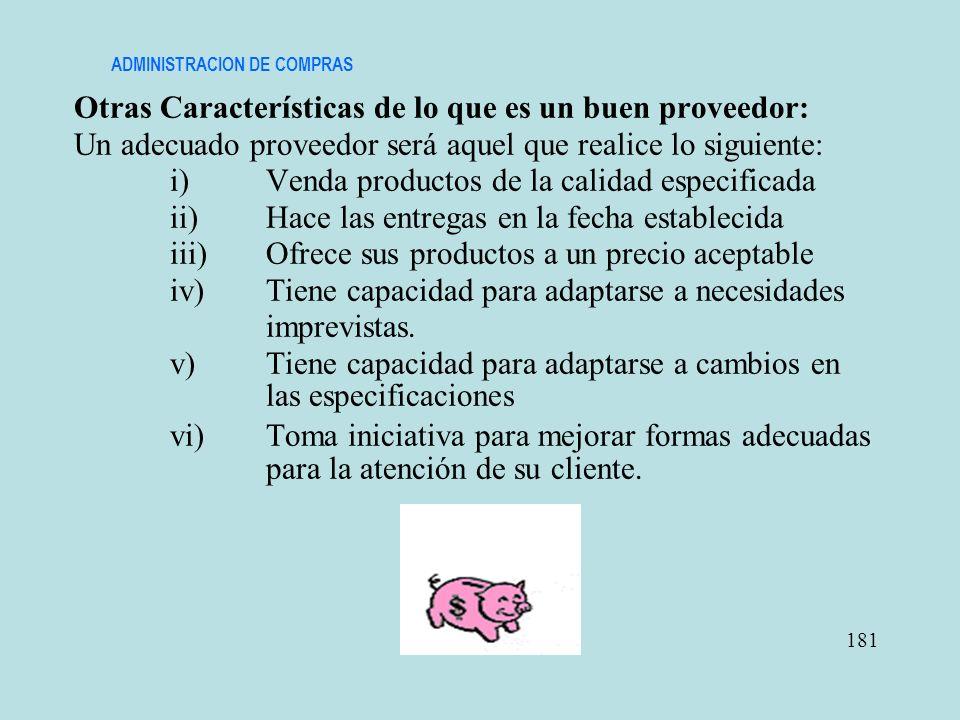 ADMINISTRACION DE COMPRAS Otras Características de lo que es un buen proveedor: Un adecuado proveedor será aquel que realice lo siguiente: i)Venda pro