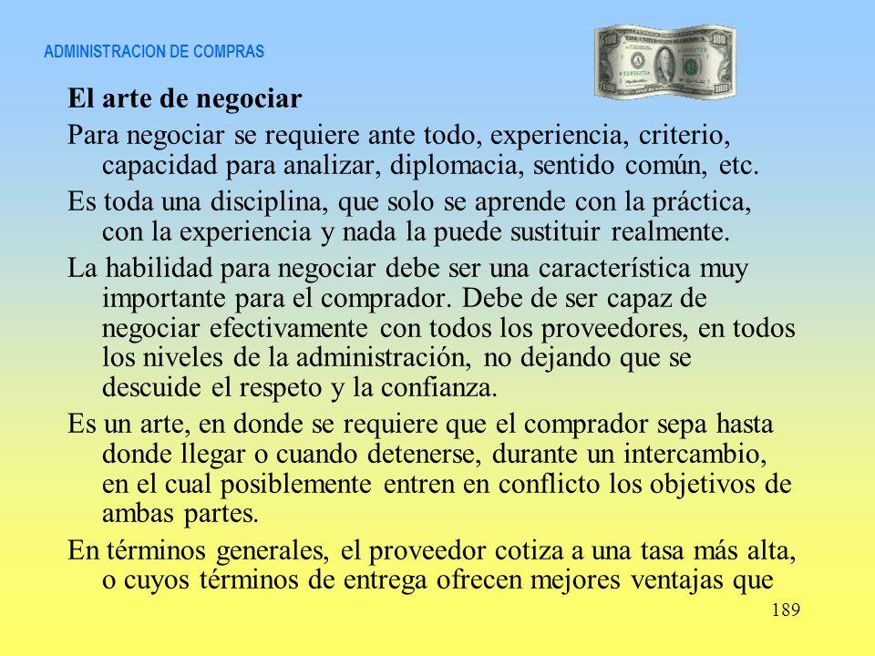 ADMINISTRACION DE COMPRAS El arte de negociar Para negociar se requiere ante todo, experiencia, criterio, capacidad para analizar, diplomacia, sentido