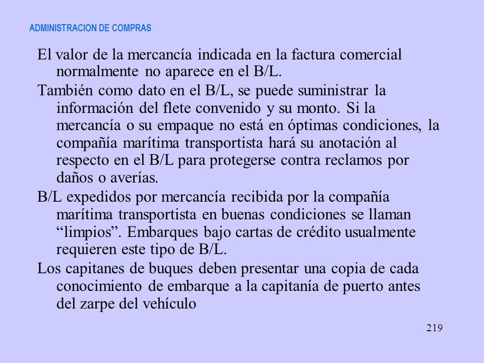 ADMINISTRACION DE COMPRAS El valor de la mercancía indicada en la factura comercial normalmente no aparece en el B/L. También como dato en el B/L, se