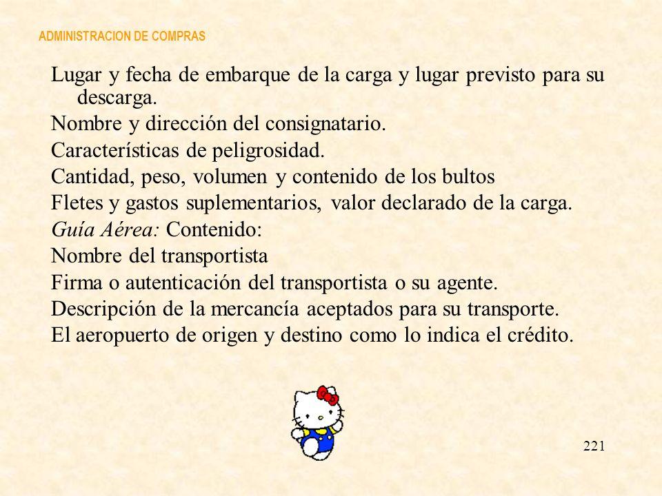 ADMINISTRACION DE COMPRAS Lugar y fecha de embarque de la carga y lugar previsto para su descarga. Nombre y dirección del consignatario. Característic