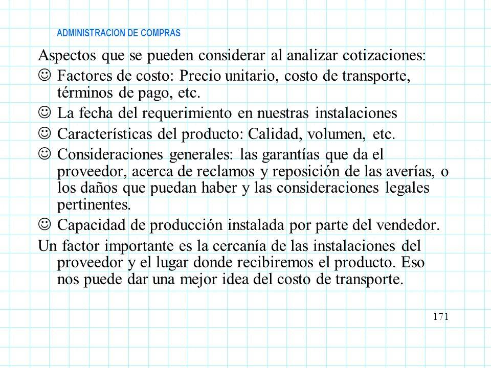 ADMINISTRACION DE COMPRAS Aspectos que se pueden considerar al analizar cotizaciones: Factores de costo: Precio unitario, costo de transporte, término