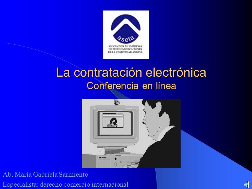 La contratación electrónica Conferencia en línea Ab. María Gabriela Sarmiento Especialista: derecho comercio internacional