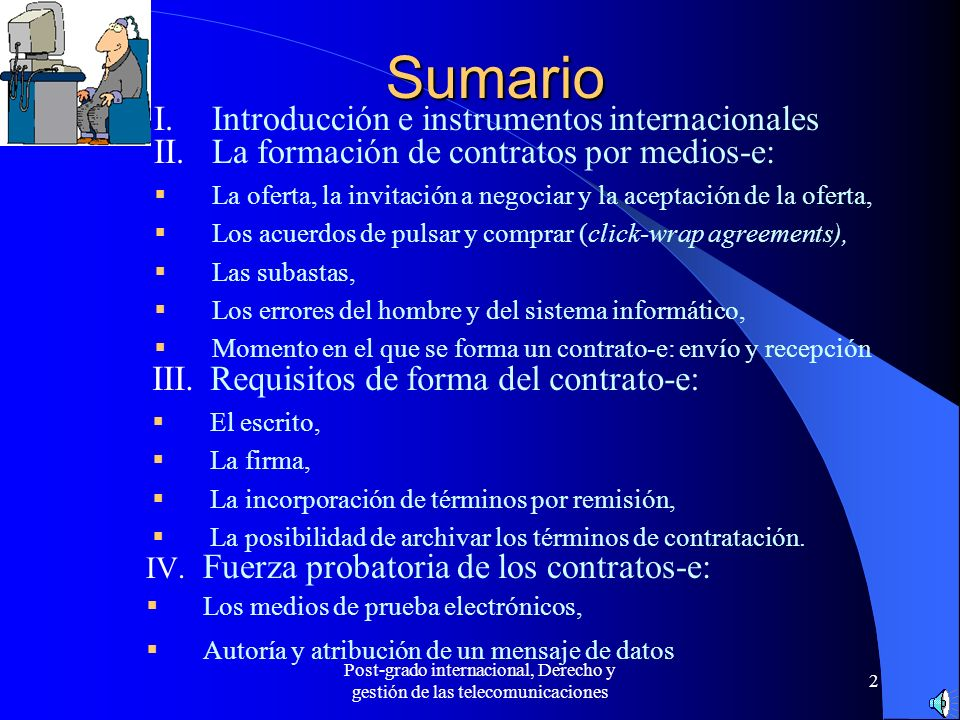 Post-grado internacional, Derecho y gestión de las telecomunicaciones 2 Sumario IV. Fuerza probatoria de los contratos-e: Los medios de prueba electró