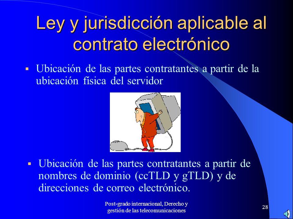 Post-grado internacional, Derecho y gestión de las telecomunicaciones 28 Ley y jurisdicción aplicable al contrato electrónico Ubicación de las partes