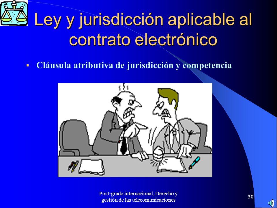 Post-grado internacional, Derecho y gestión de las telecomunicaciones 30 Ley y jurisdicción aplicable al contrato electrónico Cláusula atributiva de j