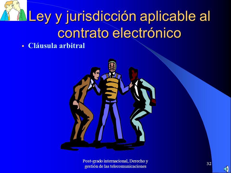 Post-grado internacional, Derecho y gestión de las telecomunicaciones 32 Ley y jurisdicción aplicable al contrato electrónico Cláusula arbitral