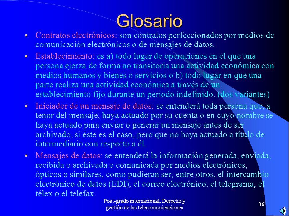 Post-grado internacional, Derecho y gestión de las telecomunicaciones 36 Glosario Contratos electrónicos: son contratos perfeccionados por medios de c