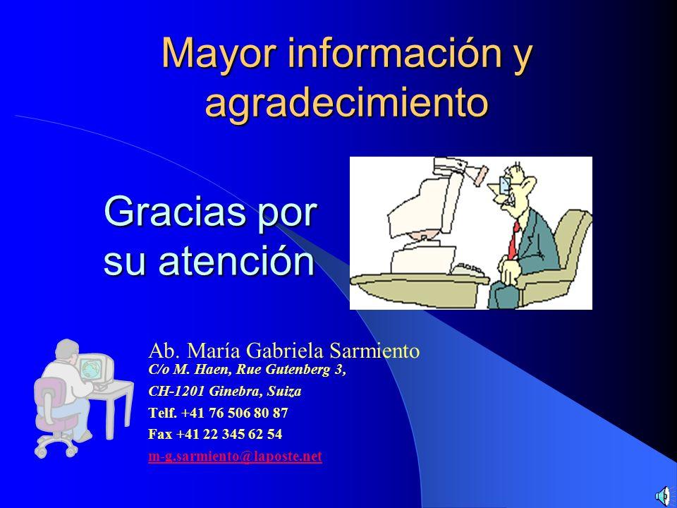 Gracias por su atención Ab. María Gabriela Sarmiento C/o M. Haen, Rue Gutenberg 3, CH-1201 Ginebra, Suiza Telf. +41 76 506 80 87 Fax +41 22 345 62 54