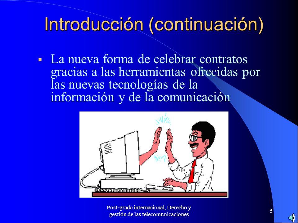 Post-grado internacional, Derecho y gestión de las telecomunicaciones 5 Introducción (continuación) La nueva forma de celebrar contratos gracias a las