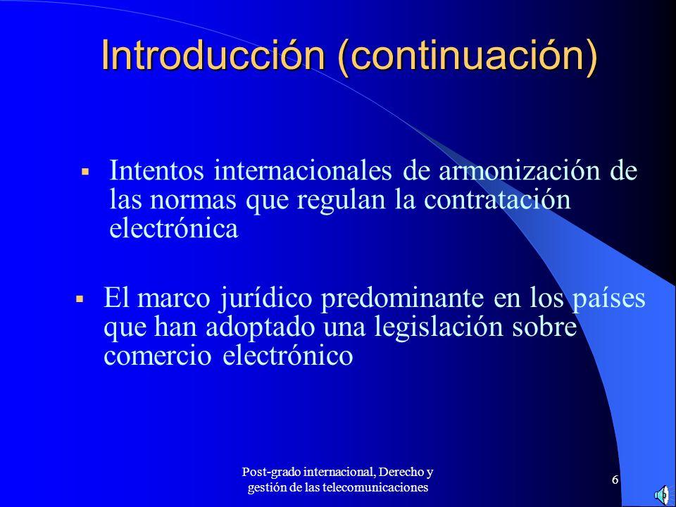 Post-grado internacional, Derecho y gestión de las telecomunicaciones 7 Instrumentos internacionales objeto de estudio Ley Modelo sobre comercio electrónico (1996) Ley Modelo sobre firmas electrónicas (2001) Proyecto de Convención sobre contratación electrónica de la Comisión de las Naciones Unidas para el Derecho Mercantil Internacional (CNUDMI) Modelo de Contrato de Comercio electrónico de la UN/CEFACT – UNECE.