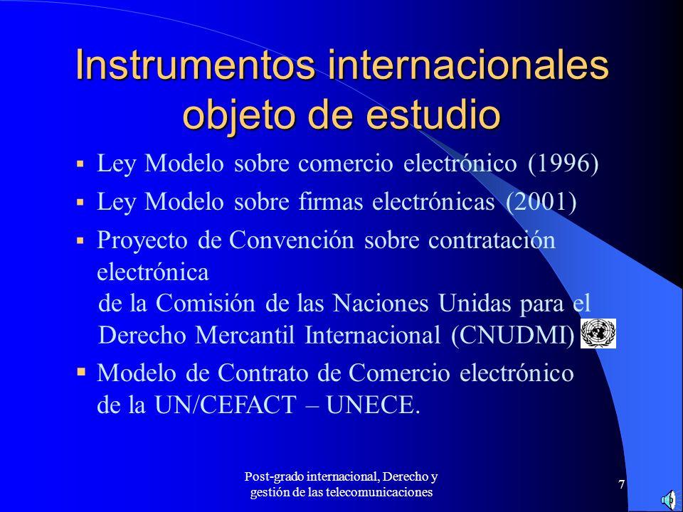 Post-grado internacional, Derecho y gestión de las telecomunicaciones 7 Instrumentos internacionales objeto de estudio Ley Modelo sobre comercio elect
