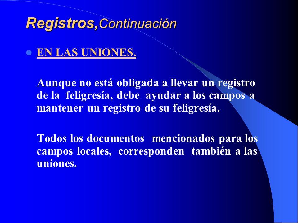 Registros, Continuación EN LAS UNIONES. Aunque no está obligada a llevar un registro de la feligresía, debe ayudar a los campos a mantener un registro