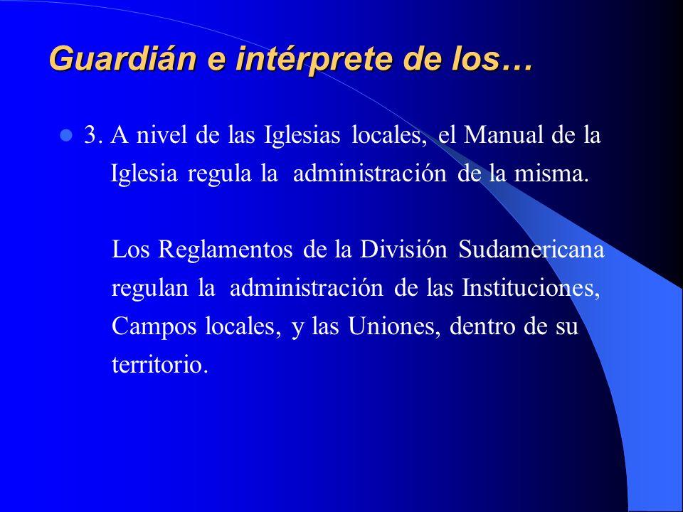 Guardián e intérprete de los… 3. A nivel de las Iglesias locales, el Manual de la Iglesia regula la administración de la misma. Los Reglamentos de la