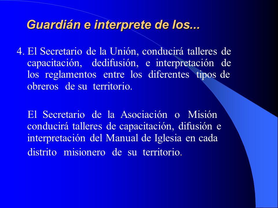 Guardián e interprete de los... 4. El Secretario de la Unión, conducirá talleres de capacitación, dedifusión, e interpretación de los reglamentos entr