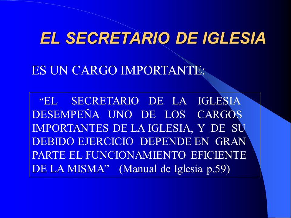 EL SECRETARIO DE IGLESIA ES UN CARGO IMPORTANTE: EL SECRETARIO DE LA IGLESIA DESEMPEÑA UNO DE LOS CARGOS IMPORTANTES DE LA IGLESIA, Y DE SU DEBIDO EJE