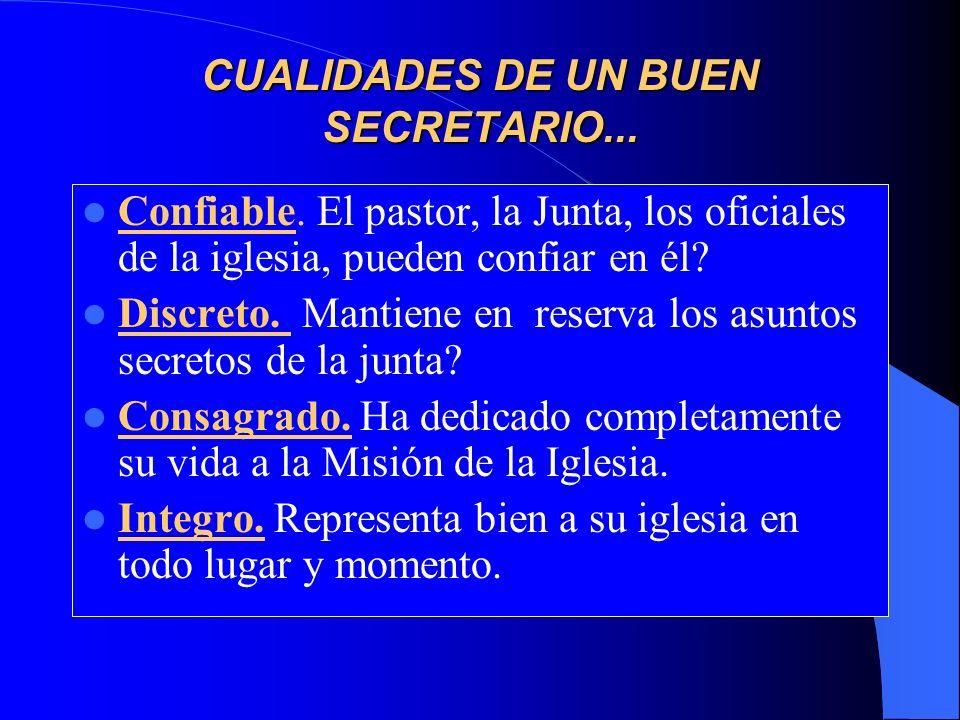 CUALIDADES DE UN BUEN SECRETARIO... Confiable. El pastor, la Junta, los oficiales de la iglesia, pueden confiar en él? Discreto. Mantiene en reserva l