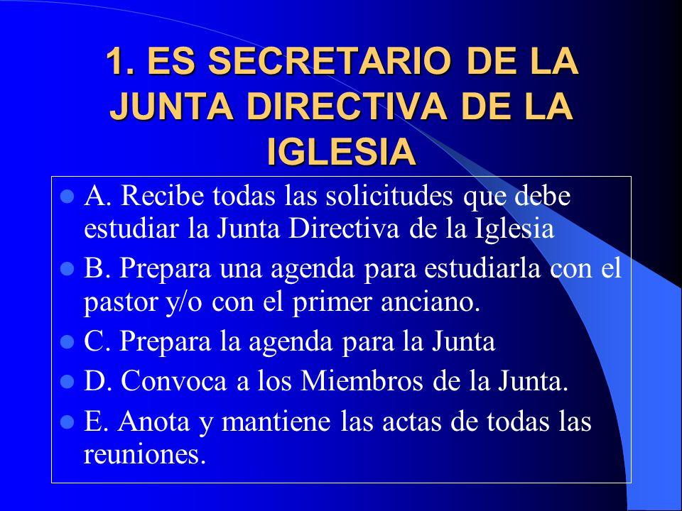 1. ES SECRETARIO DE LA JUNTA DIRECTIVA DE LA IGLESIA A. Recibe todas las solicitudes que debe estudiar la Junta Directiva de la Iglesia B. Prepara una
