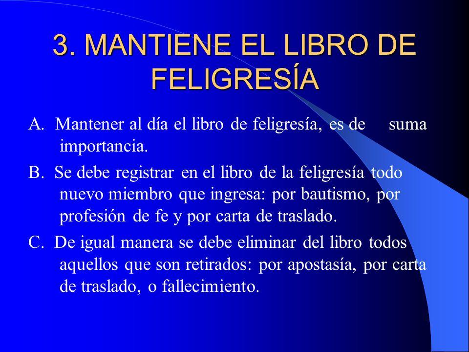 3. MANTIENE EL LIBRO DE FELIGRESÍA A. Mantener al día el libro de feligresía, es de suma importancia. B. Se debe registrar en el libro de la feligresí