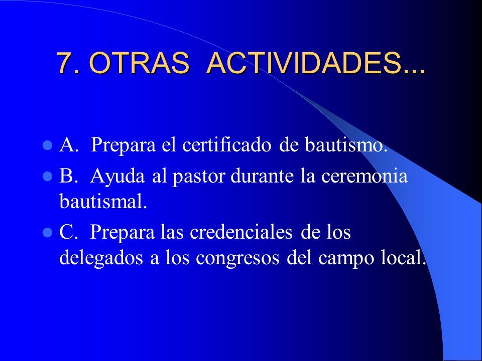 7. OTRAS ACTIVIDADES... A. Prepara el certificado de bautismo. B. Ayuda al pastor durante la ceremonia bautismal. C. Prepara las credenciales de los d