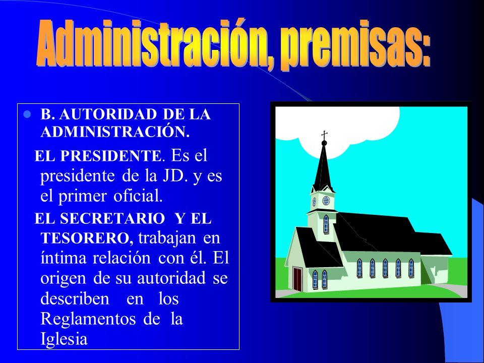B. AUTORIDAD DE LA ADMINISTRACIÓN. EL PRESIDENTE. Es el presidente de la JD. y es el primer oficial. EL SECRETARIO Y EL TESORERO, trabajan en íntima r