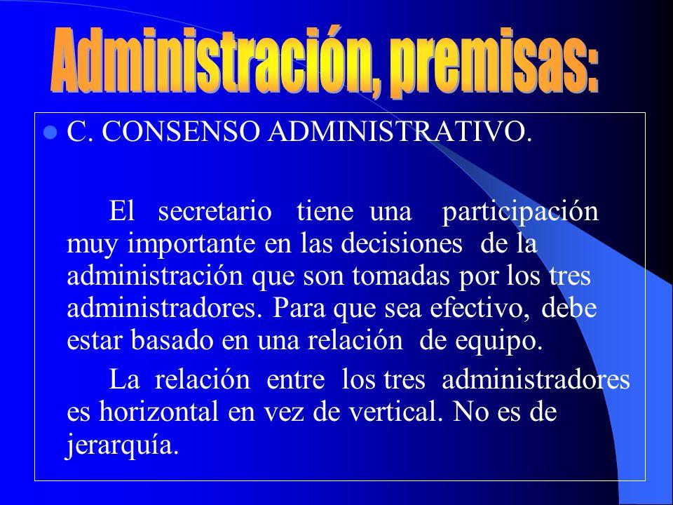 C. CONSENSO ADMINISTRATIVO. El secretario tiene una participación muy importante en las decisiones de la administración que son tomadas por los tres a