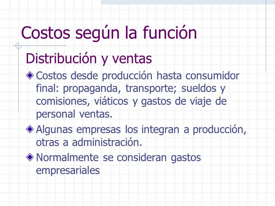 Distribución y ventas Costos desde producción hasta consumidor final: propaganda, transporte; sueldos y comisiones, viáticos y gastos de viaje de personal ventas.