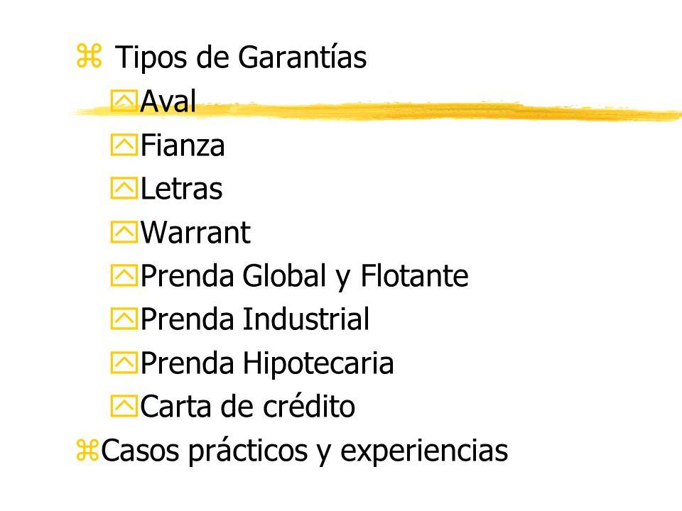 z Tipos de Garantías yAval yFianza yLetras yWarrant yPrenda Global y Flotante yPrenda Industrial yPrenda Hipotecaria yCarta de crédito zCasos prácticos y experiencias